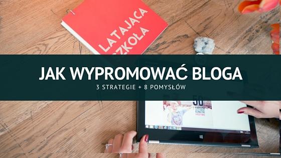 Jak skutecznie promować bloga, 3 strategie + 8 pomysłów