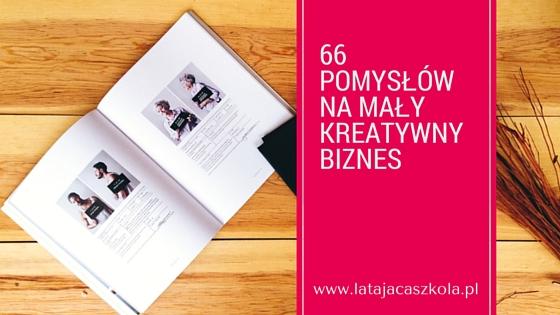 66 pomysłów na mały, kreatywny biznes