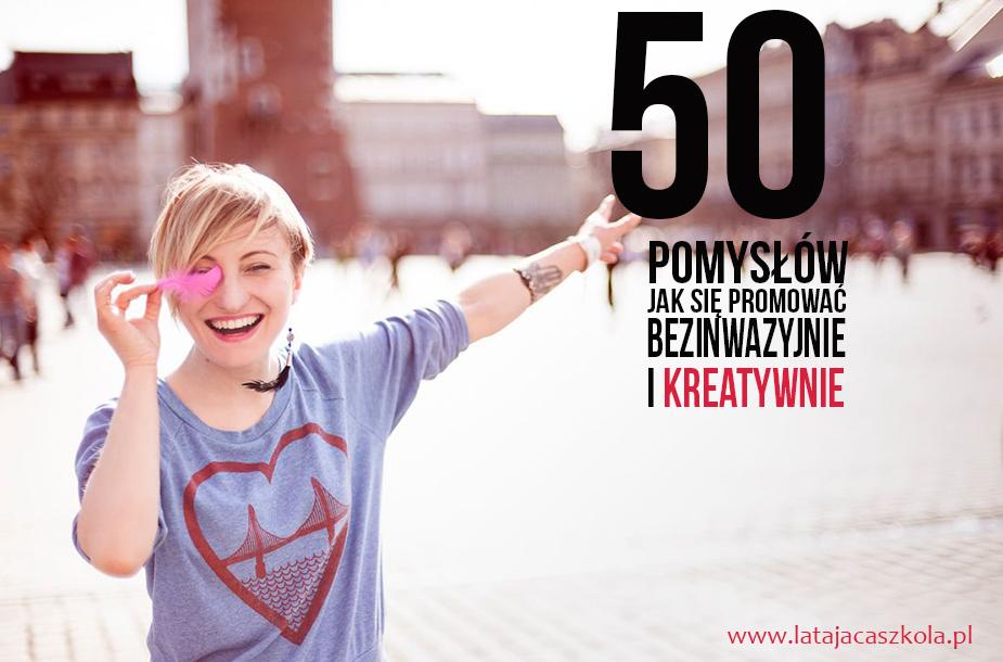 50 pomysłów jak się promować. Bezinwazyjnie i kreatywnie.